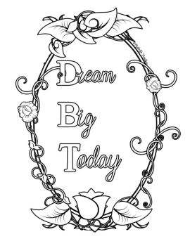 Dream Big Today..   Coloring Page by Miss-Mickie