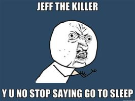 Jeff The Killer-Y U NO by pokedude750