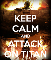 Keep Calm and Attack on Titan by 3D4D