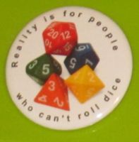 'Reality is for people who can't roll dice' button by BlackUnicornWood
