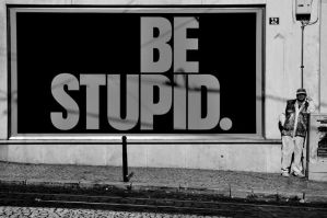 Be stupid... by JACAC