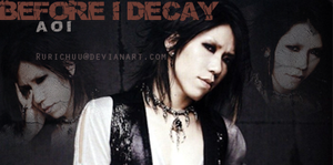 BEFORE I DECAY :Aoi: by Rurichuu