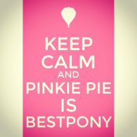 Keep Calm and Pinkie Pie is Best Pony by dashofrainbow235