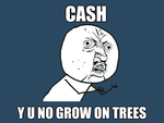 Cash Y U No Guy by XxCountryGrlxX