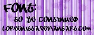 To Be Continued Font by Loreenitta