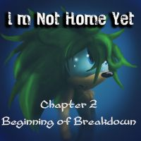 I'm Not Home Yet :: Ch 2 Beginning of Breakdown by Called1-for-Jesus