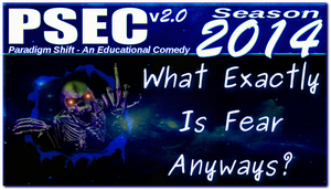 PSEC 2014 What Exactly Is Fear Anyways YT THUMB by paradigm-shifting