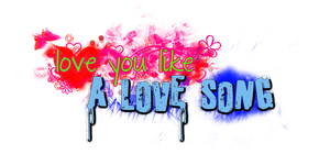 Love You Like A Love Song PNG by therealkevinlevin