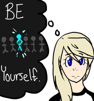 Just be yourself. by Access-to-Adventure