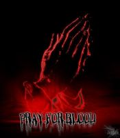 Pray for Blood by GodlyJester
