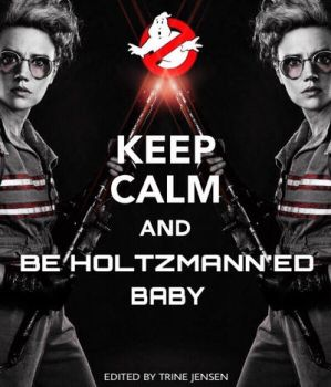 Keep calm and be Holtzmann'ed  by Holtzy1977