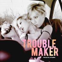 Trouble Maker by SuPerStarsDiiSney