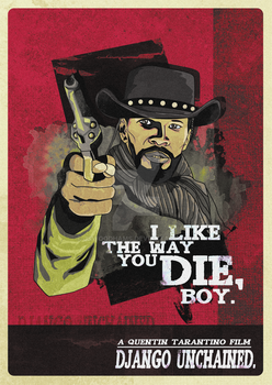 Django Unchained - I LIKE THE WAY YOU DIE BOY. by JSWoodhams
