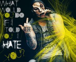 Hollywood Undead- I Hate You by SaraPukesTheRainbow