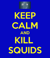 KEEP CALM AND KILL SQUIDS by Mario28037