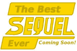 The Best Sequel Ever: Coming Soon! by The-Bryce-Is-Right