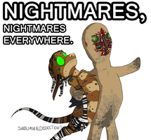 Nightmares, nightmares EVERYWHERE. by Shiala