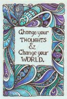 Change Your Thoughts... by Artwyrd