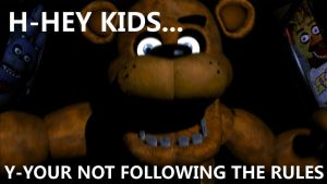 Your Not Following The Rules! by TheLostAnimatronic