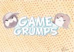 Game Grumps! by Chocolate-Luver