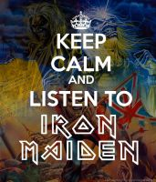 Keep Calm and Listen To Iron Maiden by raimundogiffuni