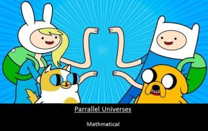 Adventure Time: Parallel Universe Mativational by videodevil2500