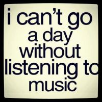 I Can't Go A Day Without Music! by Proud2BMe1936