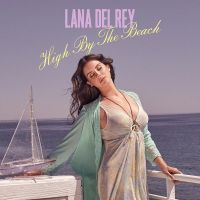 + Lana del Rey | High By The Beach | Single by Fucking-Fire