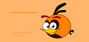 Bubbles the Orange Angry Bird by MeganLovesAngryBirds