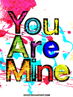 You are mine by divzz