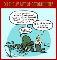 On the fifth day of Opportunities... by Elliwiny