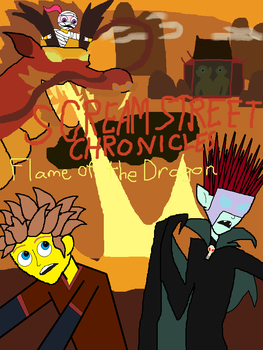 Scream Street Chronicles Flame Of The Dragon by Cmanuel1