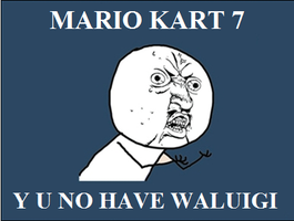 Mario Kart 7 Y U NO by TMan5636