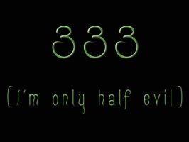 333 I'm only half evil by tsmarcus