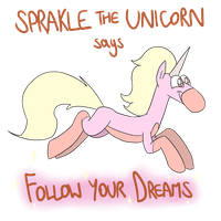 Sprakle Says: Follow Your Dreams by timsplosion