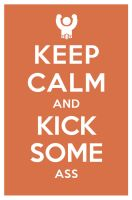 KEEP CALM AND KICK SOME ASS by manishmansinh