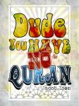 Dude, You Have No Quran by Teakster