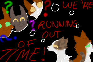 WE'RE RUNNING OUT OF TIME! by marleymahdog