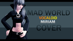 [Vocaloid Miriam]  Mad world [cover] +link by EmberBertinelli