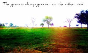 The Grass Is Always Greener On The Other Side by KJrencarter