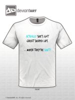 She has nice lips T shirt Quote contest by Fairytopiasenshi