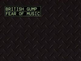 British Gump The Fear of Music by Chrisordie