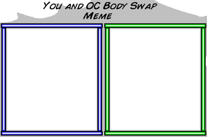 You And OC Body Swap Meme by MrPr1993