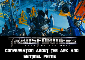 The conversation about the Ark and Sentinel Prime by samcollends