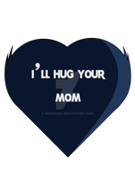 I'll Hug Your Mom ! by MonHood