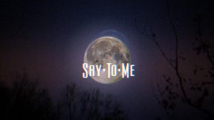 Say To Me by b13visuals