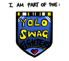 Yolo Swag Fighters Unite! by HaikuBaikuu