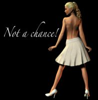 Not A Chance by graphyx2