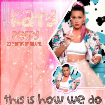 Katy Perry - This Is How We Do Photos by ChocolatePhotoshop