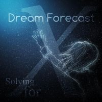 [MUSIC] Solving for X (SINGLE) by DreamForecast